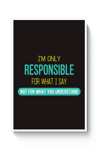I Am Responsible For What I Say  Not What You Understand Poster Online India