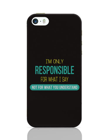 I Am Responsible For What I Say  Not What You Understand iPhone Covers Cases Online India