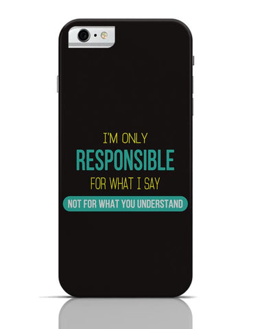 I Am Responsible For What I Say  Not What You Understand iPhone 6 6S Covers Cases Online India