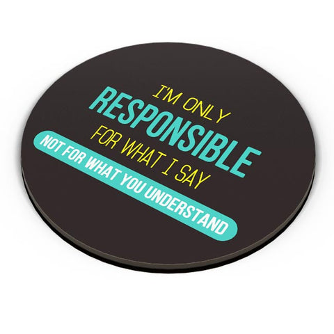 I Am Responsible For What I Say  Not What You Understand Fridge Magnet Online India