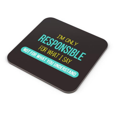 I Am Responsible For What I Say  Not What You Understand Coaster Online India