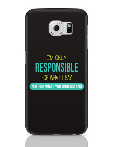 I Am Responsible For What I Say  Not What You Understand Samsung Galaxy S6 Covers Cases Online India