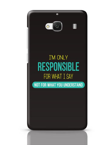 I Am Responsible For What I Say  Not What You Understand Redmi 2 / Redmi 2 Prime Covers Cases Online India
