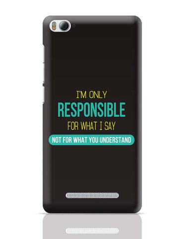 I Am Responsible For What I Say  Not What You Understand Xiaomi Mi 4i Covers Cases Online India
