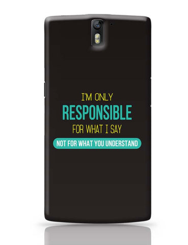 I Am Responsible For What I Say  Not What You Understand OnePlus One Covers Cases Online India