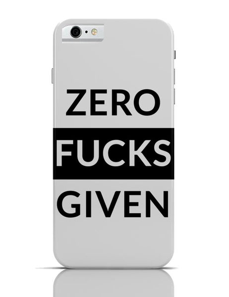 Zero Fucks Given iPhone 6 6S Covers Cases Online India