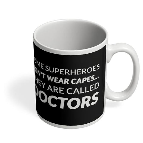 Some Superheroes Don'T Wear Capes | They Are Called Doctors Coffee Mug Online India
