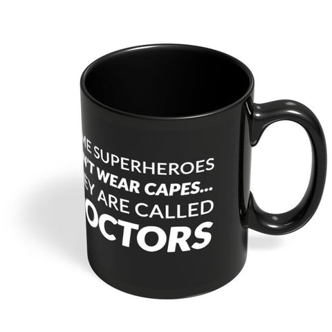 Some Superheroes Don'T Wear Capes | They Are Called Doctors Black Coffee Mug Online India