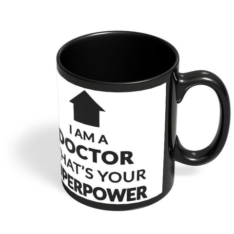 I Am A Doctor | What'S Your Superpower Black Coffee Mug Online India