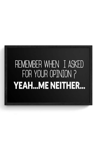When I Asked For Your Opinion, Yeah Me Neither Framed Poster Online India