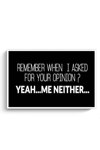 When I Asked For Your Opinion, Yeah Me Neither Poster Online India