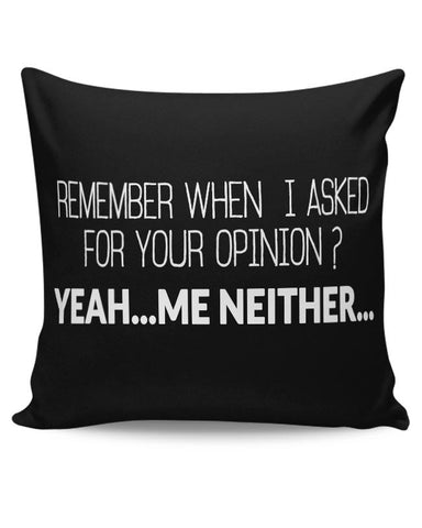 When I Asked For Your Opinion, Yeah Me Neither Cushion Cover Online India