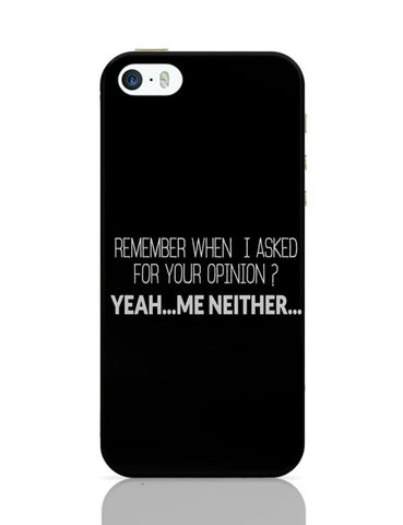 When I Asked For Your Opinion, Yeah Me Neither iPhone Covers Cases Online India