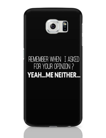 When I Asked For Your Opinion, Yeah Me Neither Samsung Galaxy S6 Covers Cases Online India