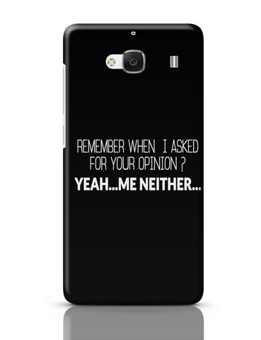 When I Asked For Your Opinion, Yeah Me Neither Redmi 2 / Redmi 2 Prime Covers Cases Online India