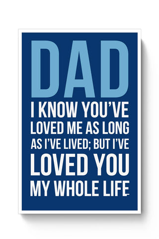 Dad I Have Loved You My Entire Life Poster Online India