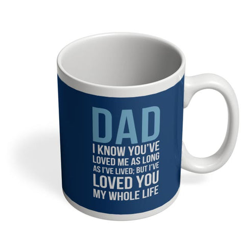 Dad I Have Loved You My Entire Life Coffee Mug Online India
