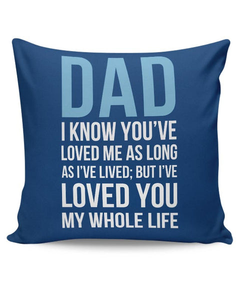 Dad I Have Loved You My Entire Life Cushion Cover Online India