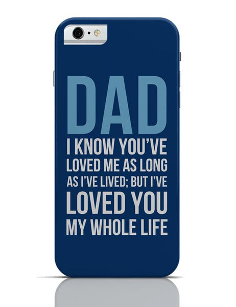 Dad I Have Loved You My Entire Life iPhone 6 6S Covers Cases Online India