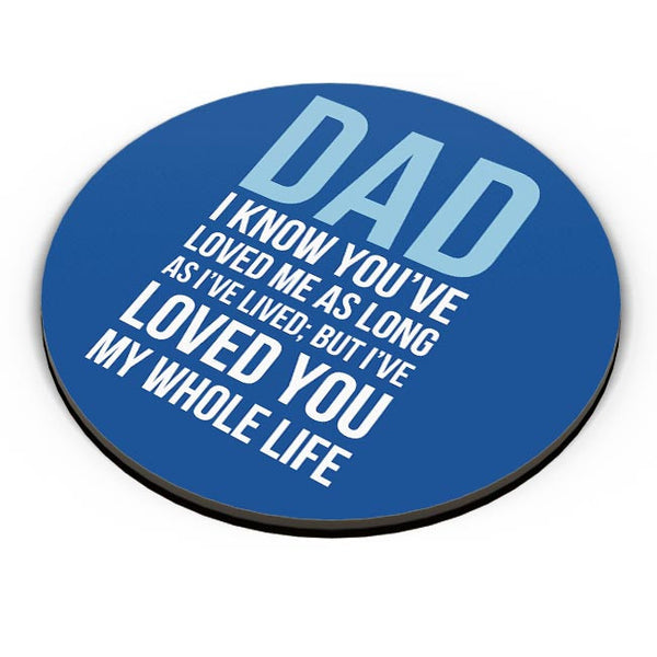 Dad I Have Loved You My Entire Life Fridge Magnet Online India