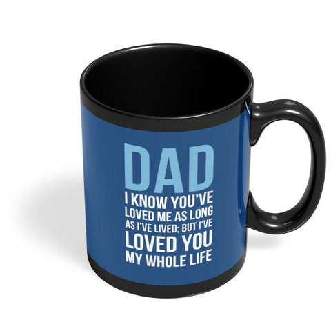 Dad I Have Loved You My Entire Life Black Coffee Mug Online India