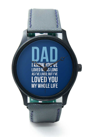 Wrist Watches India | Dad I Have Loved You My Entire Life Premium Wrist Watch  Online India.