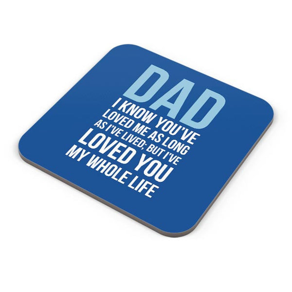 Dad I Have Loved You My Entire Life Coaster Online India