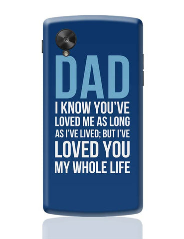 Dad I Have Loved You My Entire Life Google Nexus 5 Covers Cases Online India