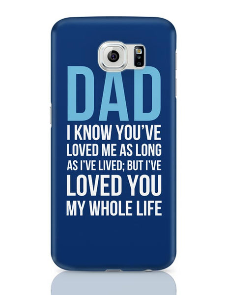 Dad I Have Loved You My Entire Life Samsung Galaxy S6 Covers Cases Online India