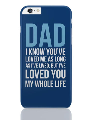 Dad I Have Loved You My Entire Life iPhone 6 Plus / 6S Plus Covers Cases Online India