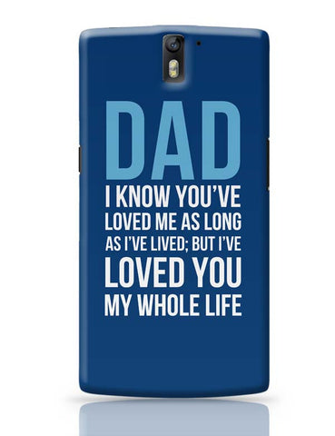 Dad I Have Loved You My Entire Life OnePlus One Covers Cases Online India