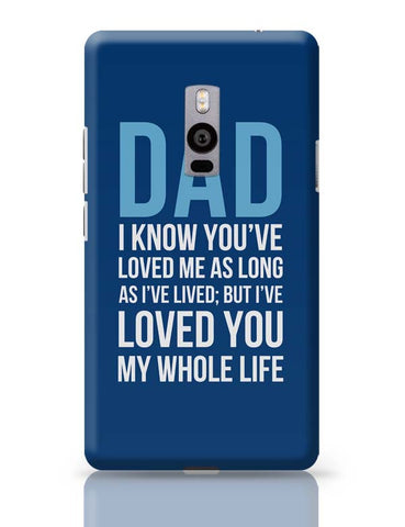Dad I Have Loved You My Entire Life OnePlus Two Covers Cases Online India
