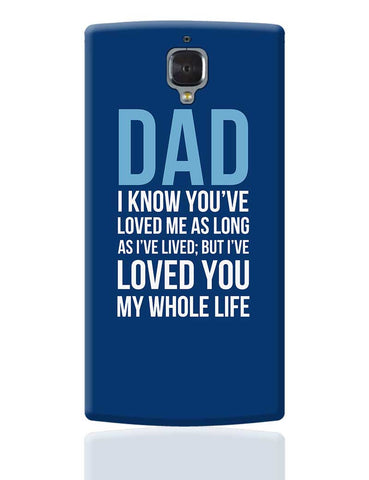 Dad I Have Loved You My Entire Life OnePlus 3 Cover Online India