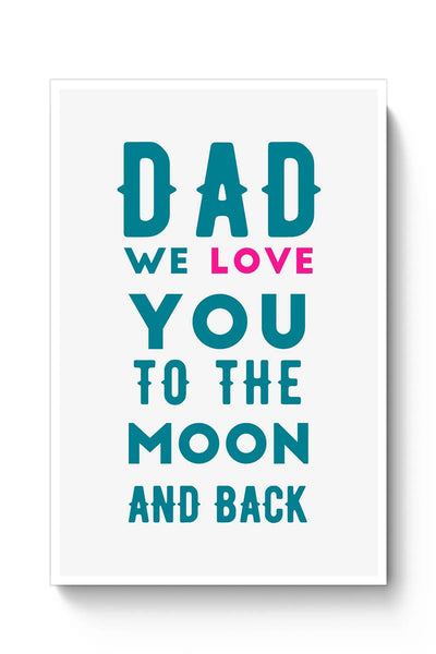 Dad We Love You To The Moon And Back Poster Online India