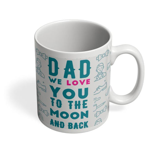 Dad We Love You To The Moon And Back Coffee Mug Online India