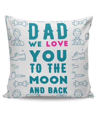 Dad We Love You To The Moon And Back Cushion Cover Online India