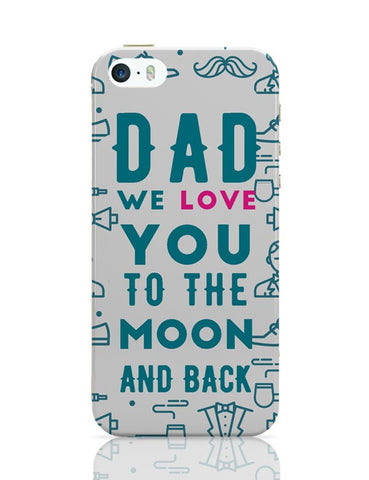 Dad We Love You To The Moon And Back iPhone Covers Cases Online India