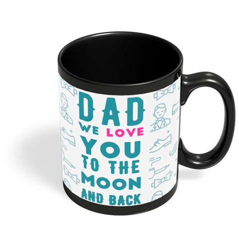Dad We Love You To The Moon And Back Black Coffee Mug Online India
