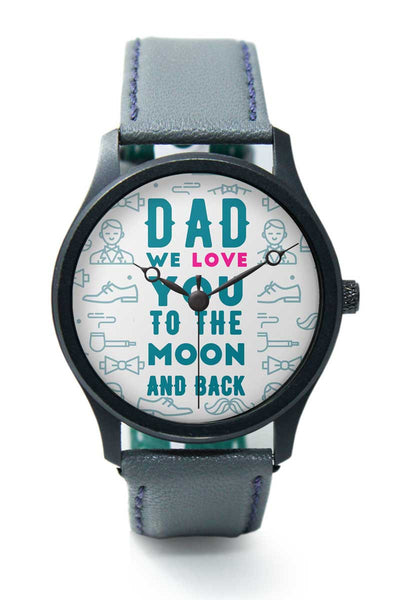 Wrist Watches India | Dad We Love You To The Moon And Back Premium Wrist Watch  Online India.