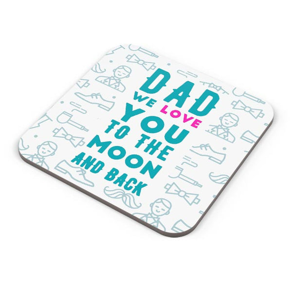 Dad We Love You To The Moon And Back Coaster Online India