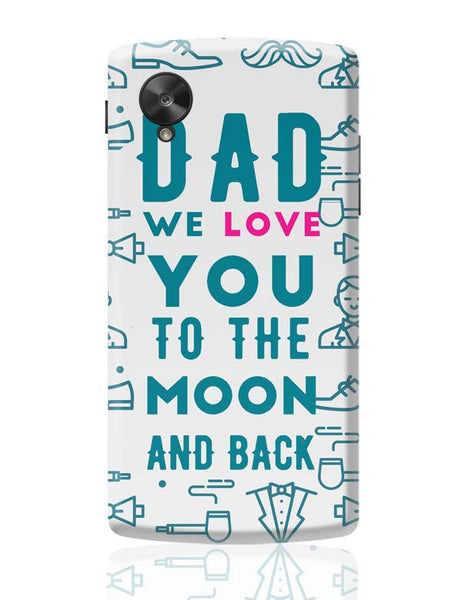 Dad We Love You To The Moon And Back Google Nexus 5 Covers Cases Online India