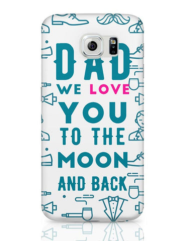 Dad We Love You To The Moon And Back Samsung Galaxy S6 Covers Cases Online India