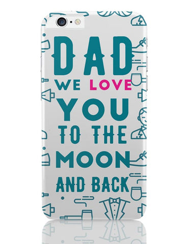 Dad We Love You To The Moon And Back iPhone 6 Plus / 6S Plus Covers Cases Online India