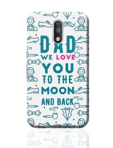 Dad We Love You To The Moon And Back Moto G4 Plus Online India