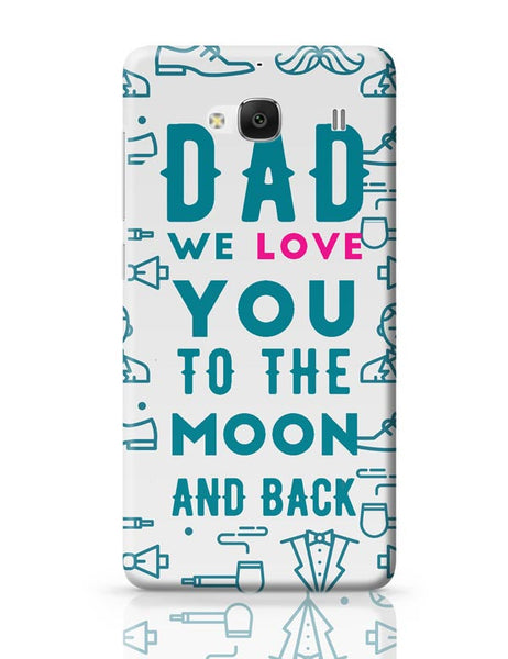 Dad We Love You To The Moon And Back Redmi 2 / Redmi 2 Prime Covers Cases Online India