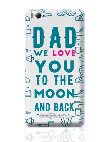 Dad We Love You To The Moon And Back Xiaomi Mi 4i Covers Cases Online India