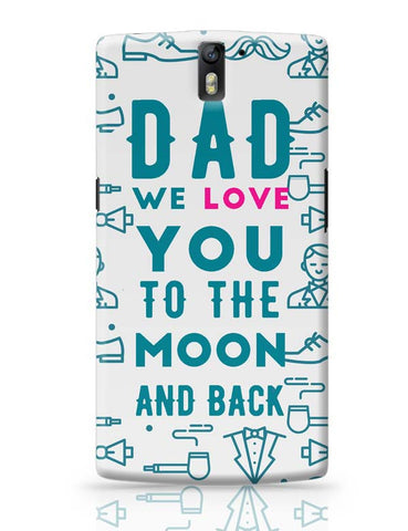 Dad We Love You To The Moon And Back OnePlus One Covers Cases Online India