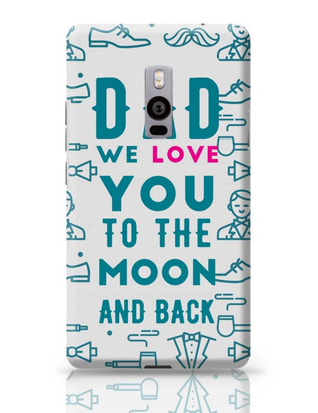 Dad We Love You To The Moon And Back OnePlus Two Covers Cases Online India