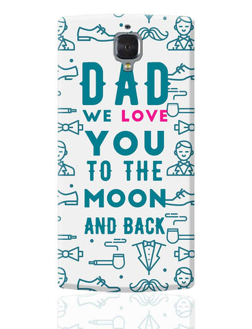Dad We Love You To The Moon And Back OnePlus 3 Cover Online India