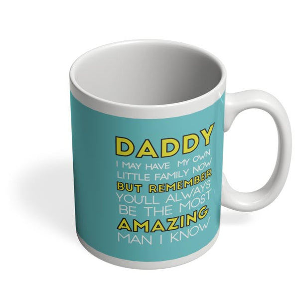 Daddy You Are The Most Amazing Man I Know Coffee Mug Online India